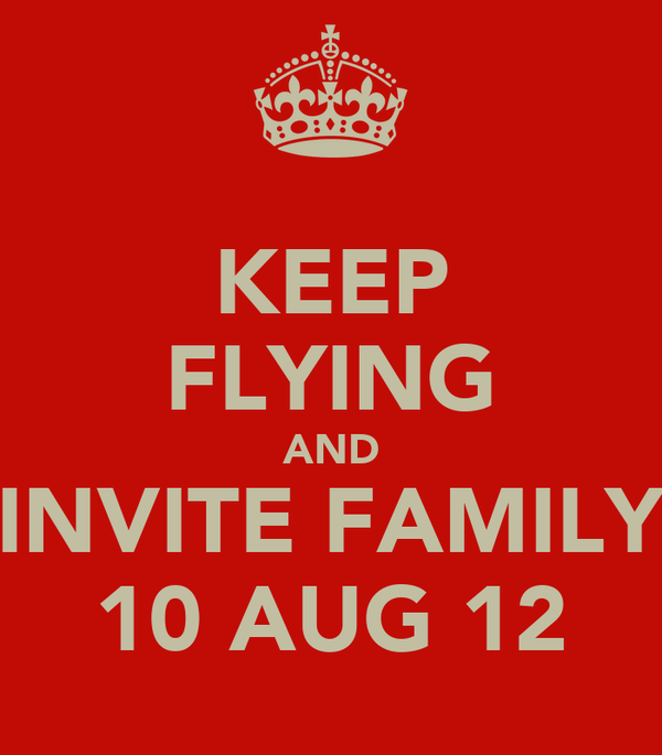 KEEP FLYING AND INVITE FAMILY 10 AUG 12