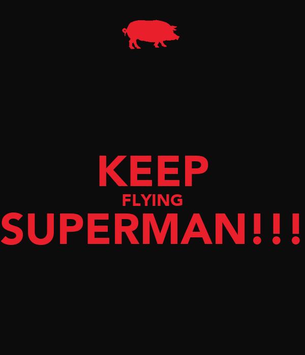 KEEP FLYING SUPERMAN!!!