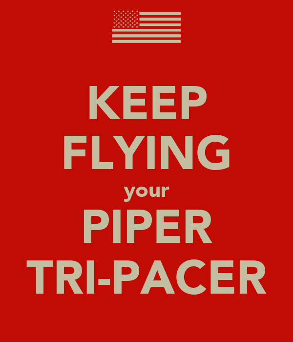 KEEP FLYING your PIPER TRI-PACER