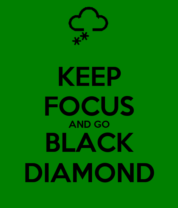 KEEP FOCUS AND GO BLACK DIAMOND