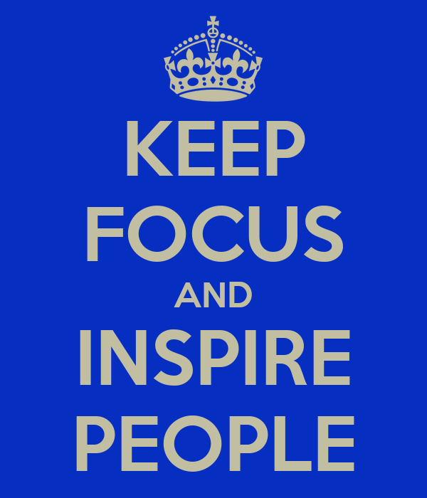 KEEP FOCUS AND INSPIRE PEOPLE