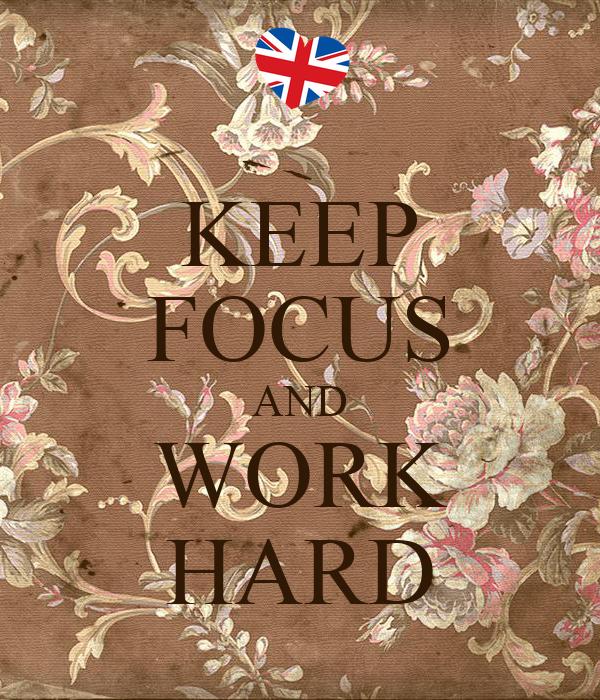 KEEP FOCUS AND WORK HARD