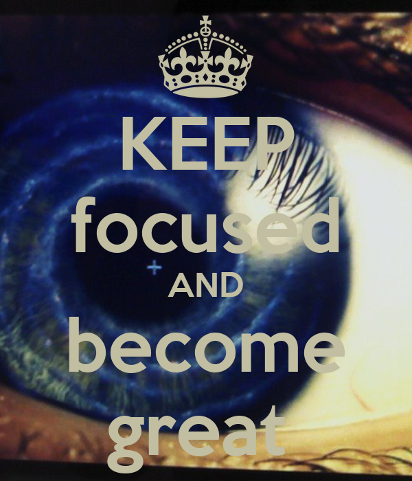 KEEP focused AND become great