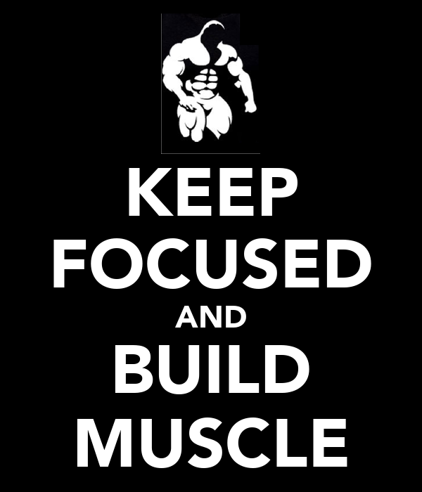 KEEP FOCUSED AND BUILD MUSCLE