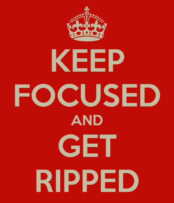 KEEP FOCUSED AND GET RIPPED