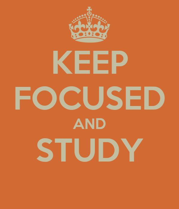 KEEP FOCUSED AND STUDY