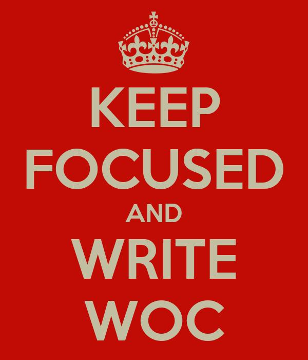KEEP FOCUSED AND WRITE WOC