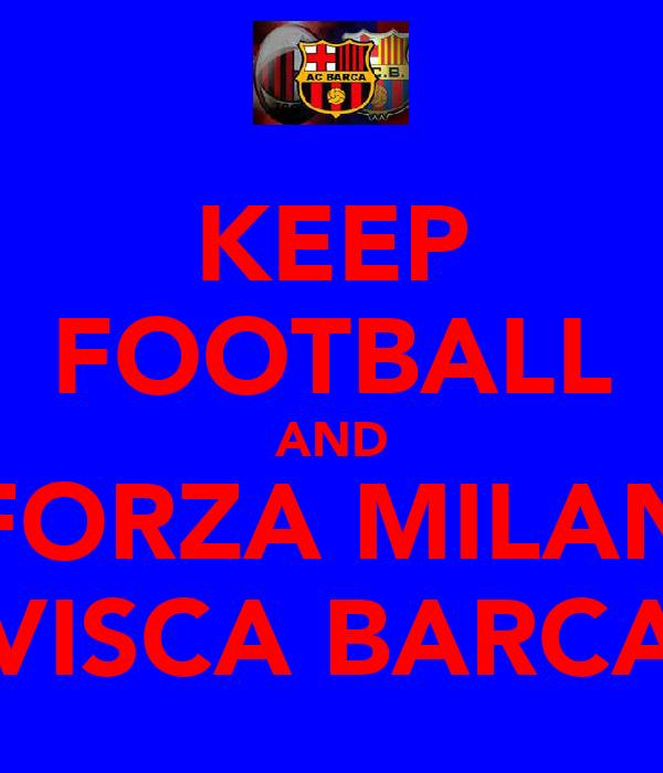 KEEP FOOTBALL AND FORZA MILAN VISCA BARCA