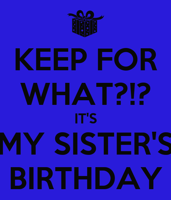 KEEP FOR WHAT?!? IT'S MY SISTER'S BIRTHDAY