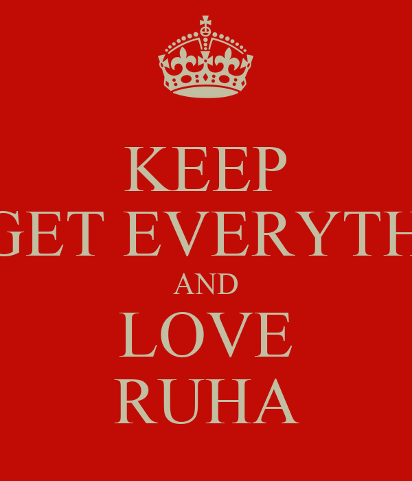 KEEP FORGET EVERYTHING  AND LOVE RUHA