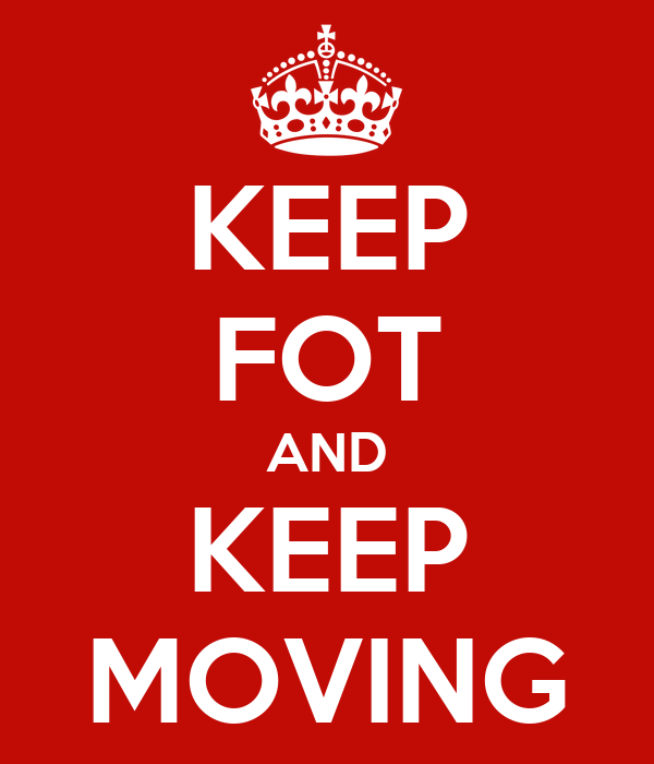 KEEP FOT AND KEEP MOVING