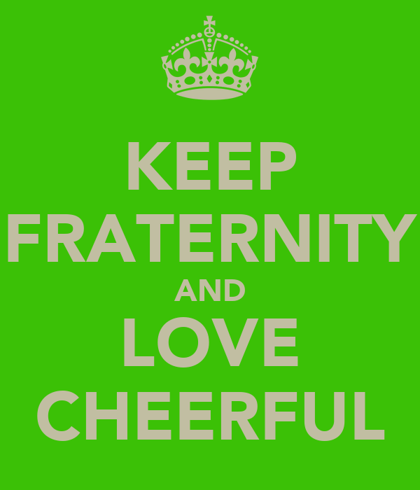 KEEP FRATERNITY AND LOVE CHEERFUL