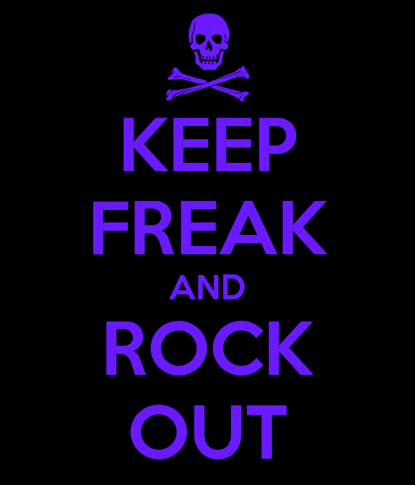 KEEP FREAK AND ROCK OUT