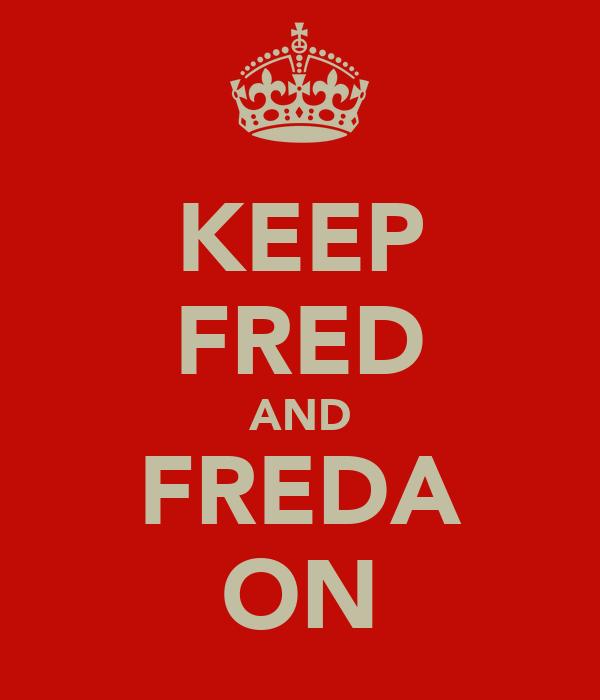 KEEP FRED AND FREDA ON