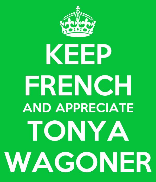 KEEP FRENCH AND APPRECIATE TONYA WAGONER