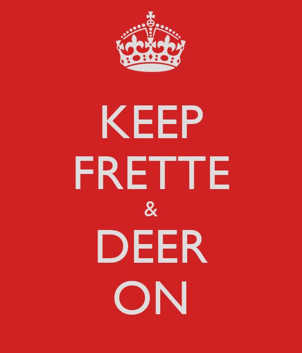 KEEP FRETTE & DEER ON