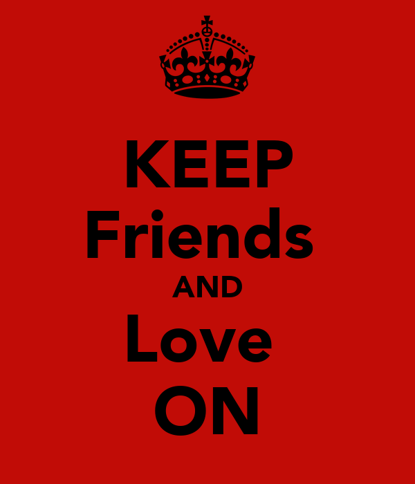 KEEP Friends  AND Love  ON