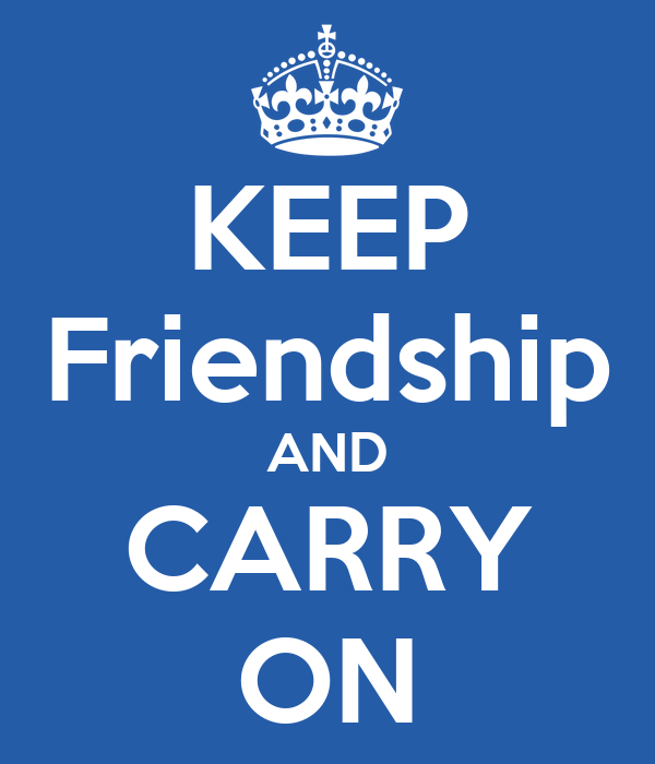 KEEP Friendship AND CARRY ON