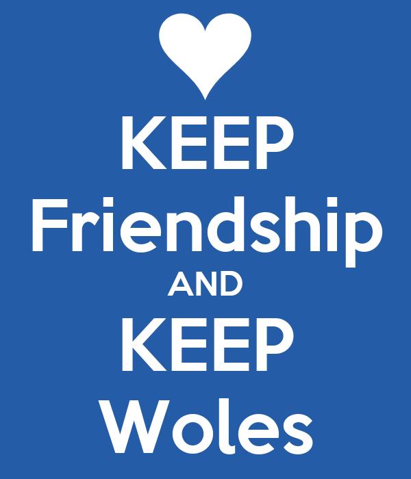 KEEP Friendship AND KEEP Woles