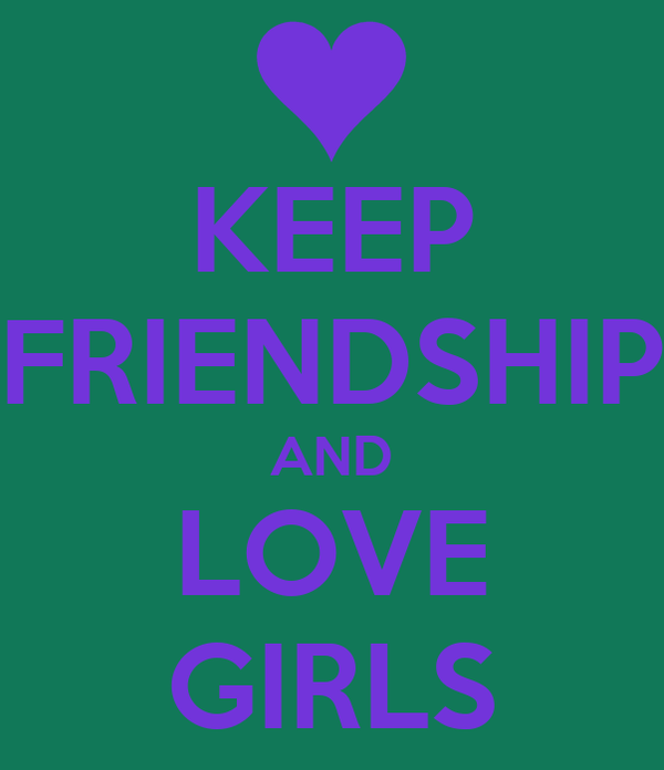 KEEP FRIENDSHIP AND LOVE GIRLS