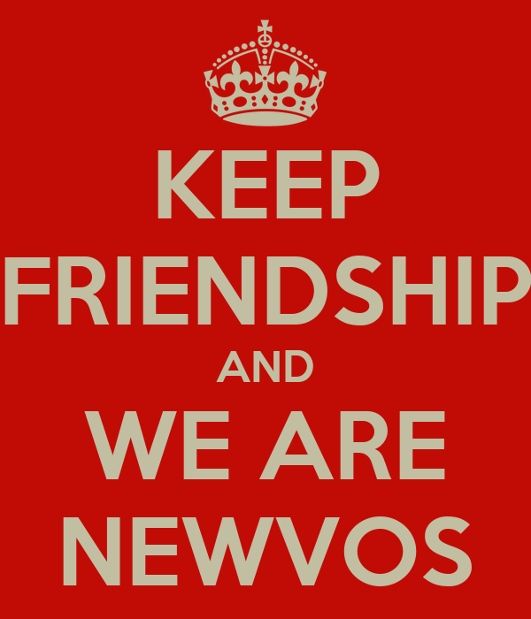 KEEP FRIENDSHIP AND WE ARE NEWVOS