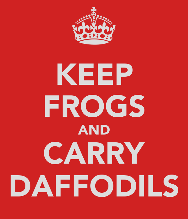KEEP FROGS AND CARRY DAFFODILS