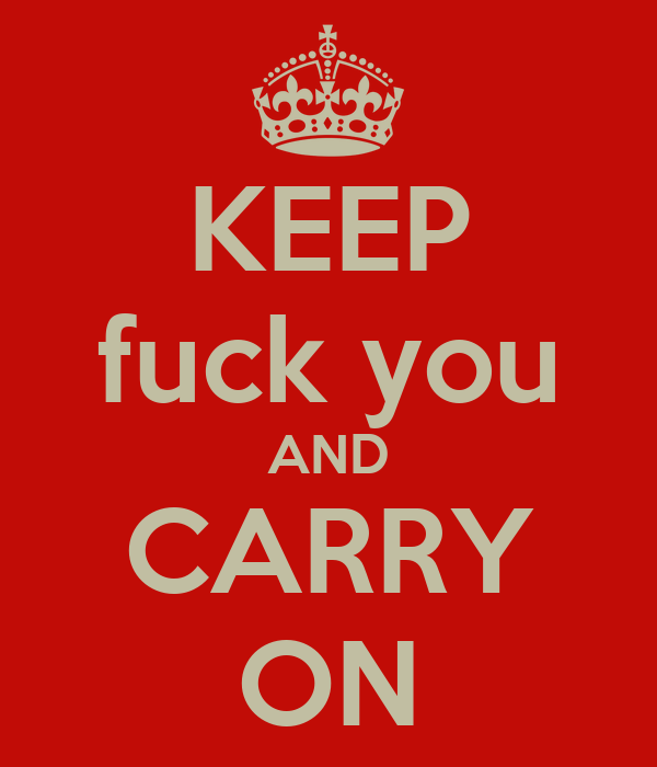 KEEP fuck you AND CARRY ON