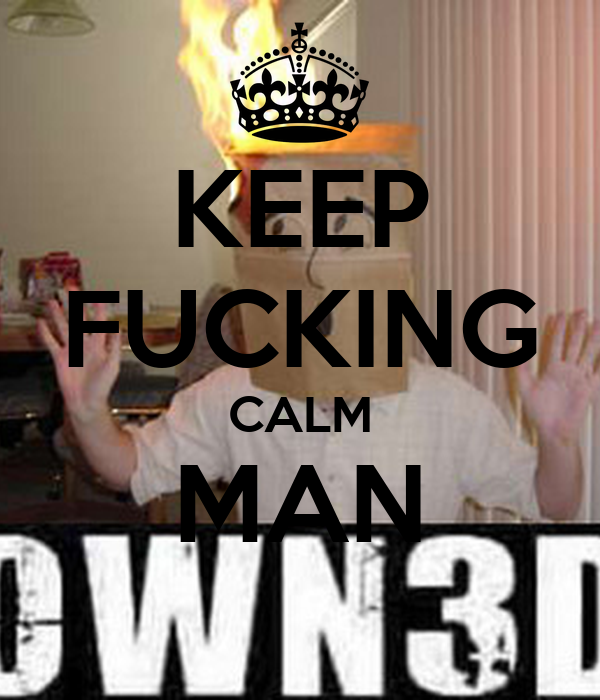 KEEP FUCKING CALM MAN
