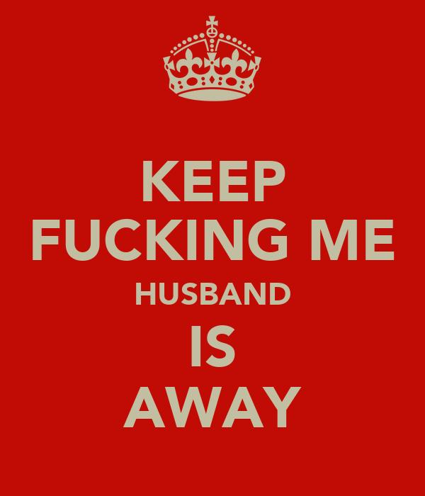 KEEP FUCKING ME HUSBAND IS AWAY