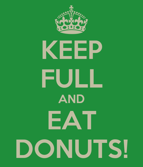 KEEP FULL AND EAT DONUTS!