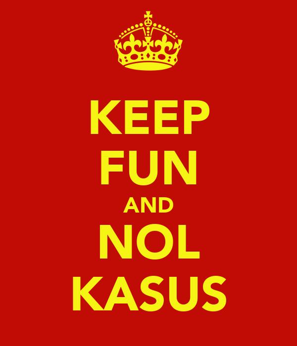 KEEP FUN AND NOL KASUS