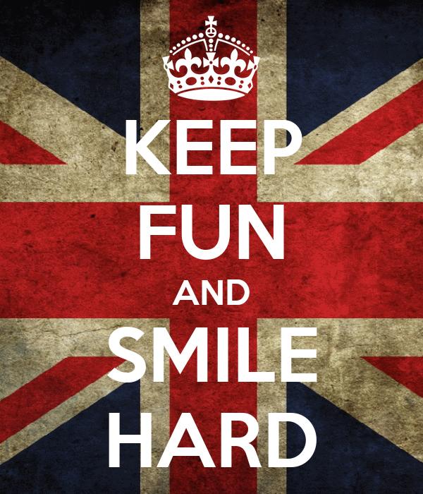 KEEP FUN AND SMILE HARD