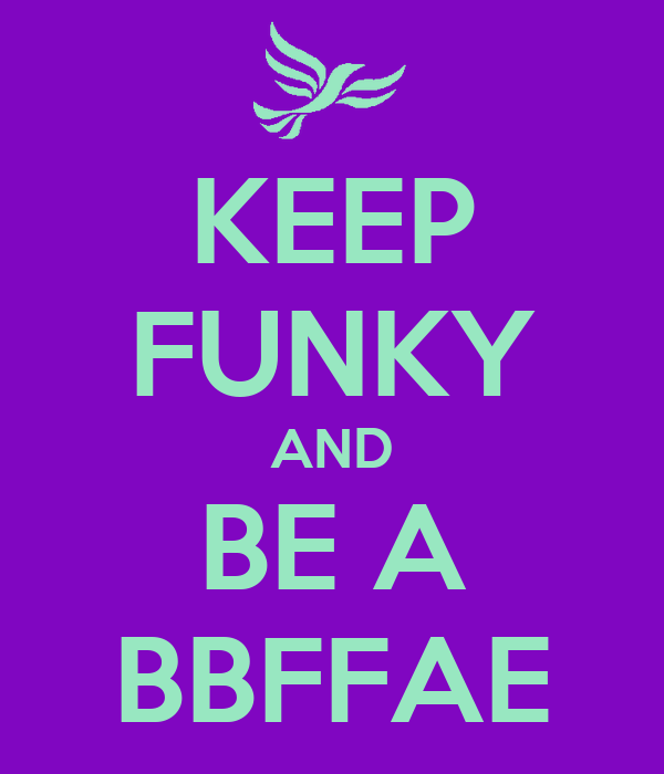 KEEP FUNKY AND BE A BBFFAE