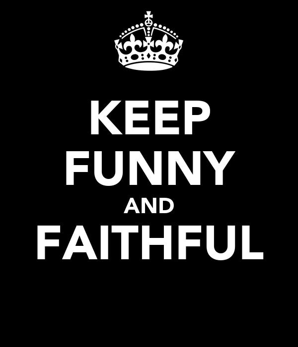 KEEP FUNNY AND FAITHFUL