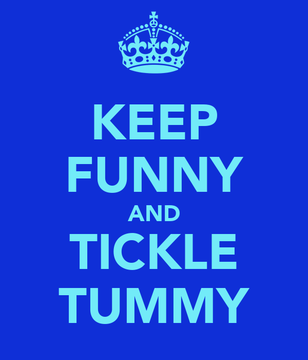 KEEP FUNNY AND TICKLE TUMMY
