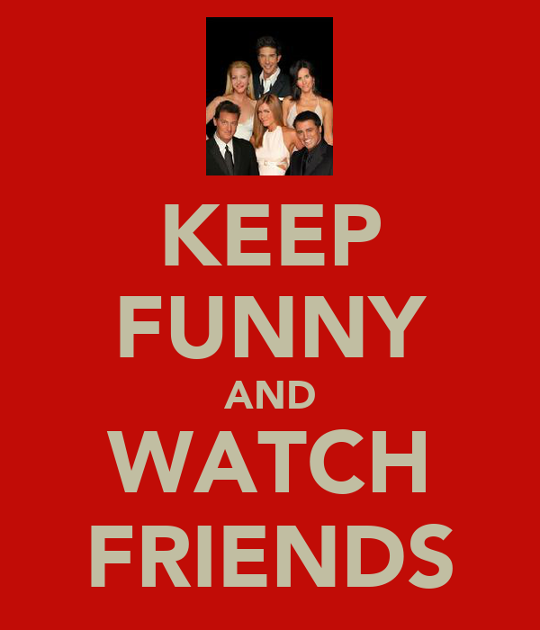 KEEP FUNNY AND WATCH FRIENDS