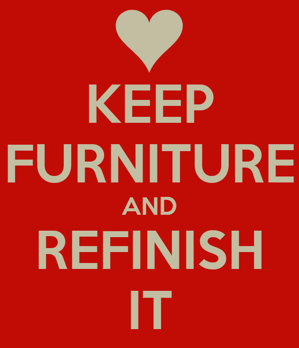 KEEP FURNITURE AND REFINISH IT