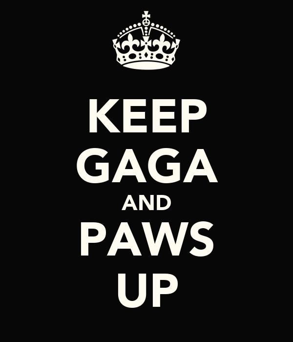 KEEP GAGA AND PAWS UP
