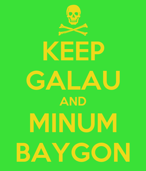 KEEP GALAU AND MINUM BAYGON