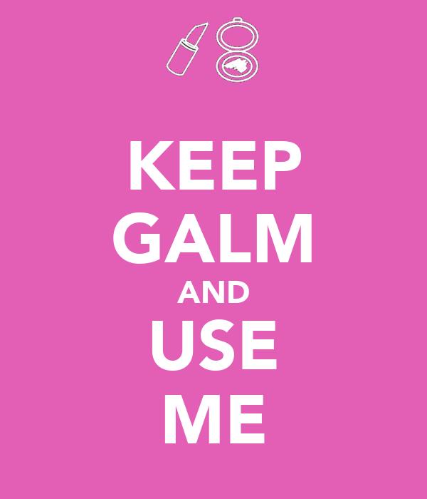 KEEP GALM AND USE ME