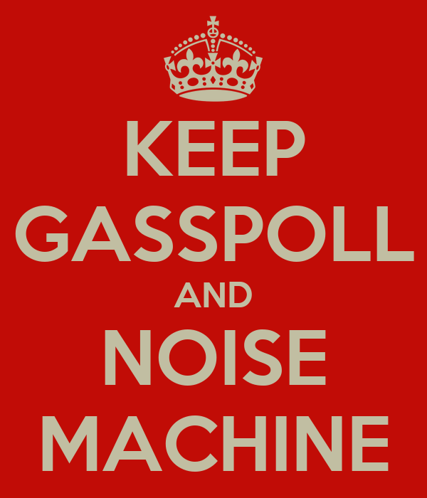 KEEP GASSPOLL AND NOISE MACHINE