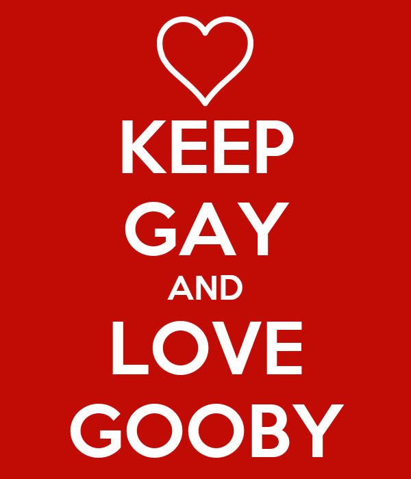 KEEP GAY AND LOVE GOOBY