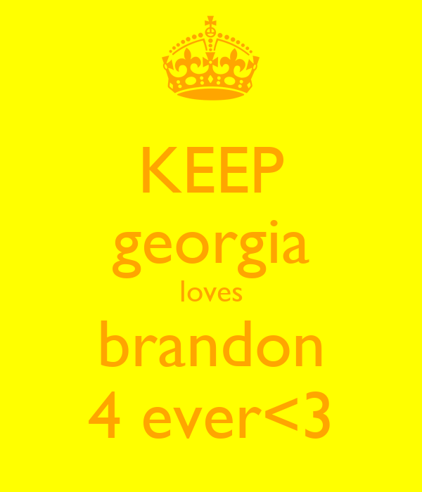 KEEP georgia loves brandon 4 ever<3