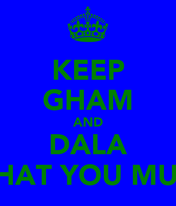 KEEP GHAM AND DALA WHAT YOU MUST