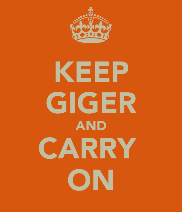 KEEP GIGER AND CARRY  ON