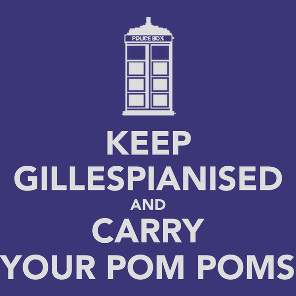 KEEP GILLESPIANISED AND CARRY YOUR POM POMS