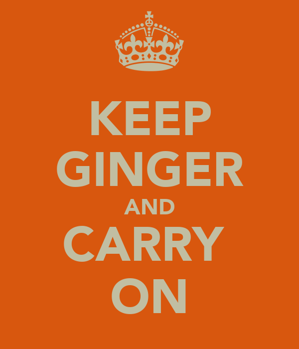 KEEP GINGER AND CARRY  ON