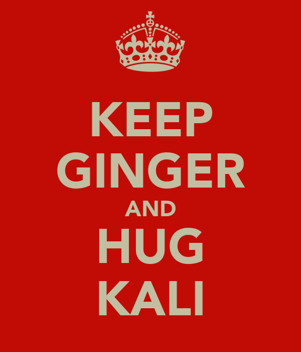 KEEP GINGER AND HUG KALI