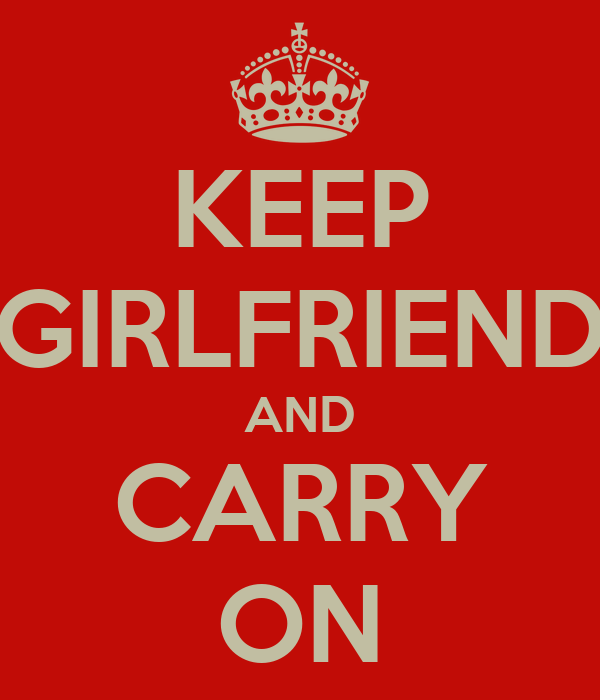 KEEP GIRLFRIEND AND CARRY ON