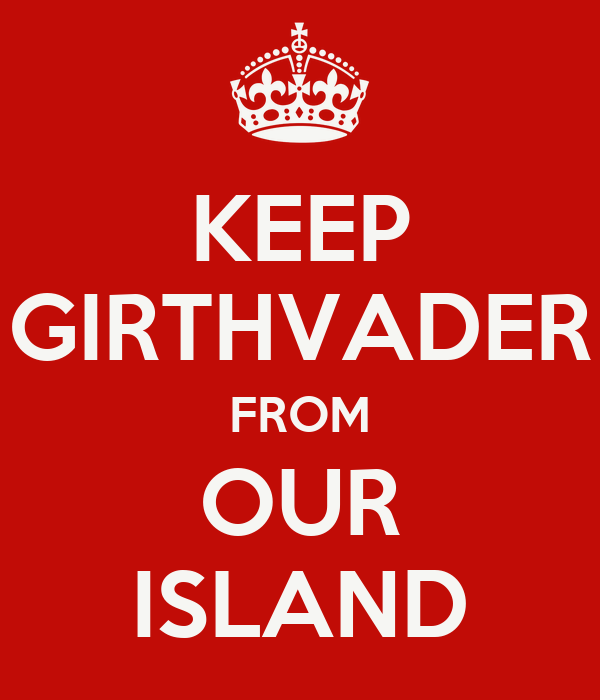 KEEP GIRTHVADER FROM OUR ISLAND